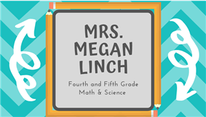 Mrs. Megan Linch - Fourth and Fifth Grade - Math & Science